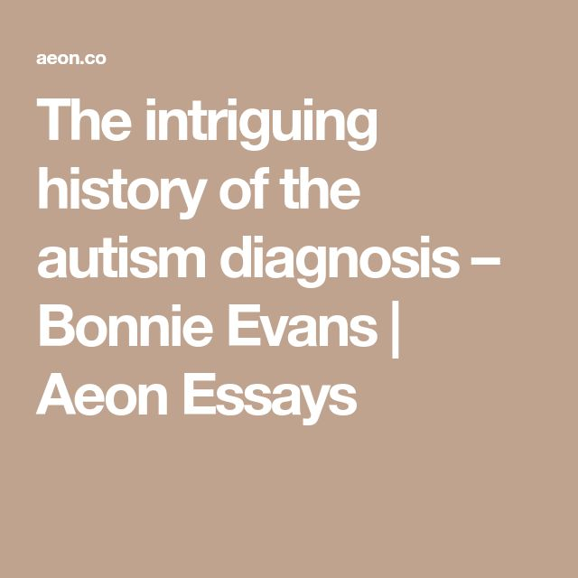 best autism diagnosis ideas autism facts facts  the intriguing history of the autism diagnosis bonnie evans aeon essays