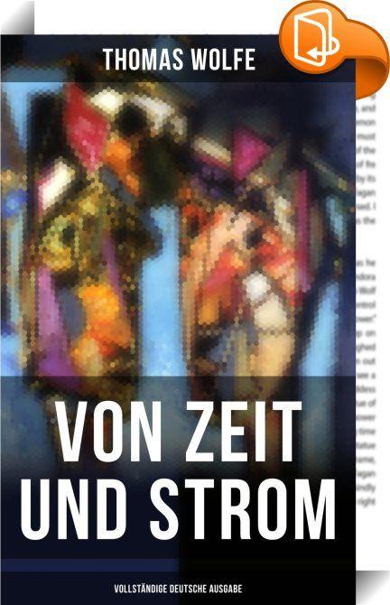 """Von Zeit und Strom (Vollständige deutsche Ausgabe)    :  """"Von Zeit und Strom"""" ist der zweiter Roman des amerikanischen Autors Thomas Wolfe. Es ist eine fiktive Autobiographie und gehört zu den bemerkenswertesten Zeugnissen amerikanischer Erzählkunst des 20. Jahrhunderts. Thomas Wolfe (1900-1938) war ein amerikanischer Schriftsteller. In dem expressionistischen Dichter Hans Schiebelhuth fand er für seine ersten beiden Romane einen kongenialen Übersetzer, der dazu beitrug, dass Wolfe sic..."""
