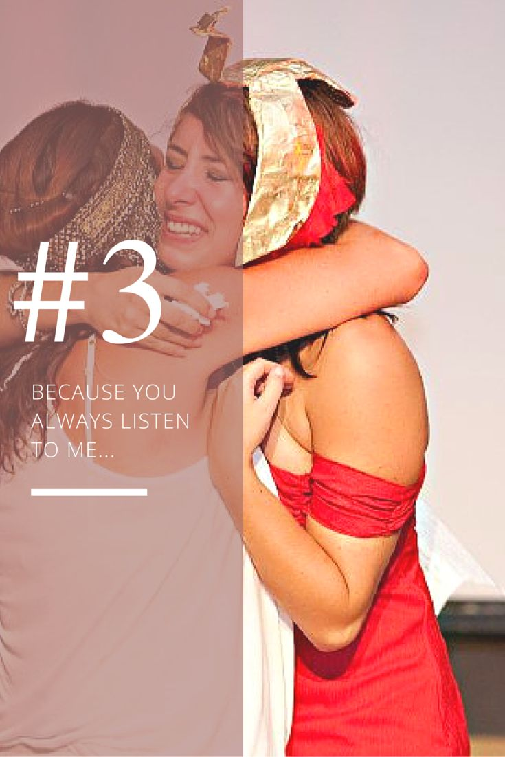 Why I love you #3 - Because you are always there to listen to me laugh, cry and tell you about my life...