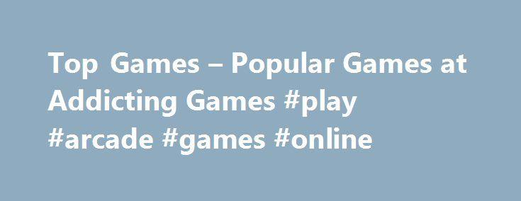 Top Games – Popular Games at Addicting Games #play #arcade #games #online  Top Games at Addicting Games Addicting Games is the largest source of the best free onl