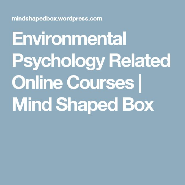 Environmental Psychology Related Online Courses | Mind Shaped Box