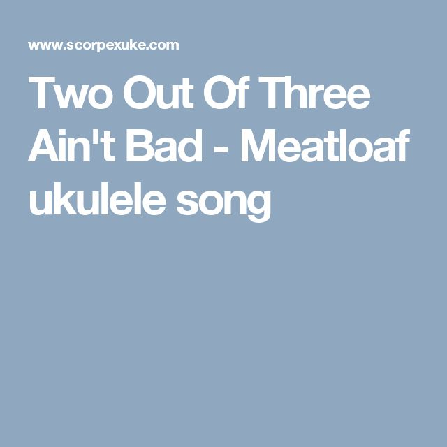 Two Out Of Three Ain't Bad - Meatloaf ukulele song