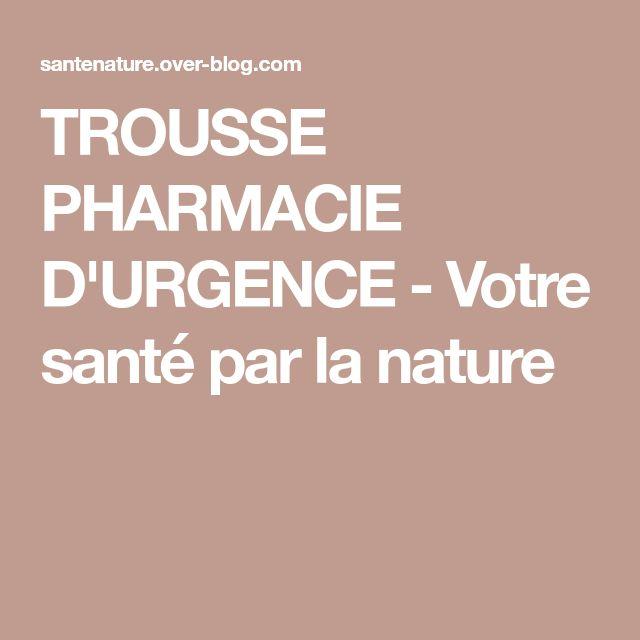 TROUSSE PHARMACIE D'URGENCE - Votre santé par la nature