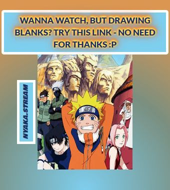 Naruto (Dub) - watch Anime Online - absolutely for Free! Streaming of Full Episodes begins immediately - take a look yourself!