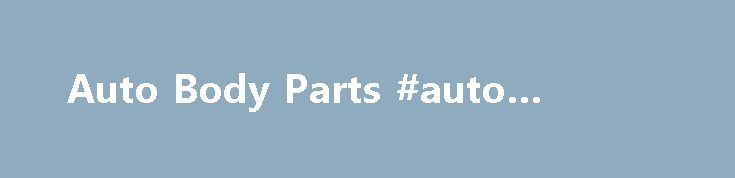 Auto Body Parts #auto #radiator http://auto.remmont.com/auto-body-parts-auto-radiator/  #replacement auto body parts # Rust Repair Panels from Raybuck Raybuck Autobody Parts is one of America's leading suppliers of replacement auto body parts for Chevy, Ford and Dodge Light Trucks, SUV's, Jeeps and Volkswagens. Auto body parts carried include Replacement Body Repair Panels, Auto Body Rust Repair Parts, Bumpers, Gas Tanks. Gas Tank Straps, [...]Read More...The post Auto Body Parts #auto…