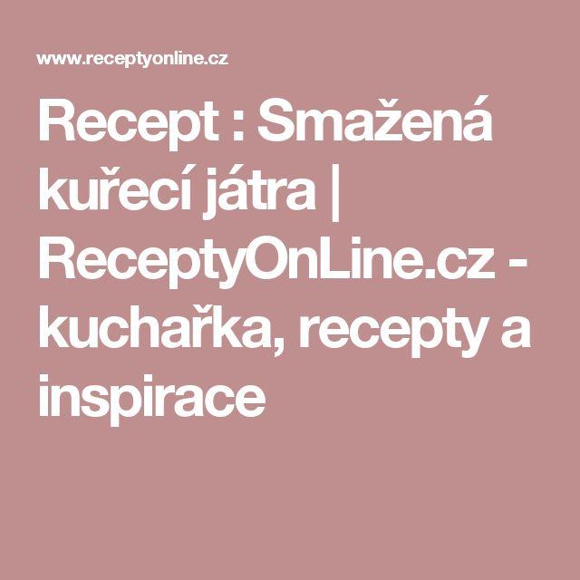 Recept : Smažená kuřecí játra | ReceptyOnLine.cz - kuchařka, recepty a inspirace