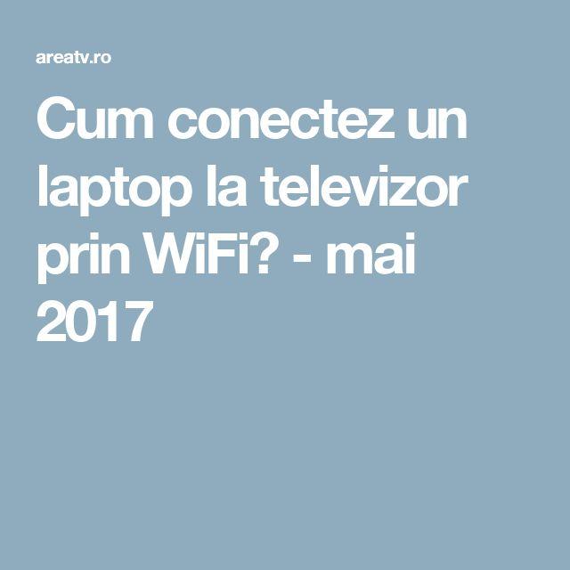 Cum conectez un laptop la televizor prin WiFi? - mai 2017