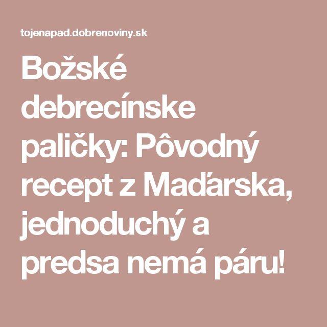 Božské debrecínske paličky: Pôvodný recept z Maďarska, jednoduchý a predsa nemá páru!