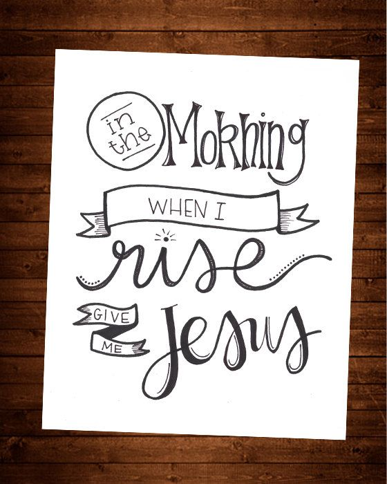 In the Morning When I Rise Give Me Jesus by GreySkiesBlue on Etsy $5 #printable