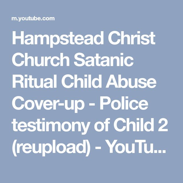 Hampstead Christ Church Satanic Ritual Child Abuse Cover-up - Police testimony of Child 2 (reupload) - YouTube