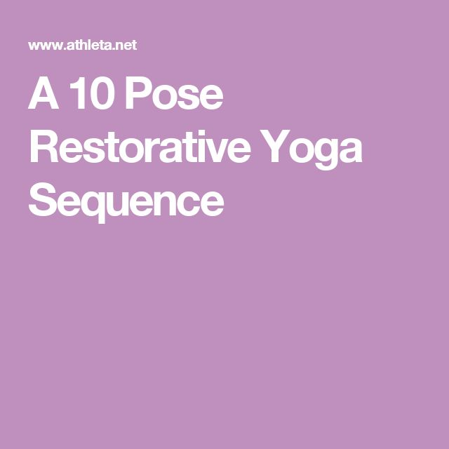 A 10 Pose Restorative Yoga Sequence