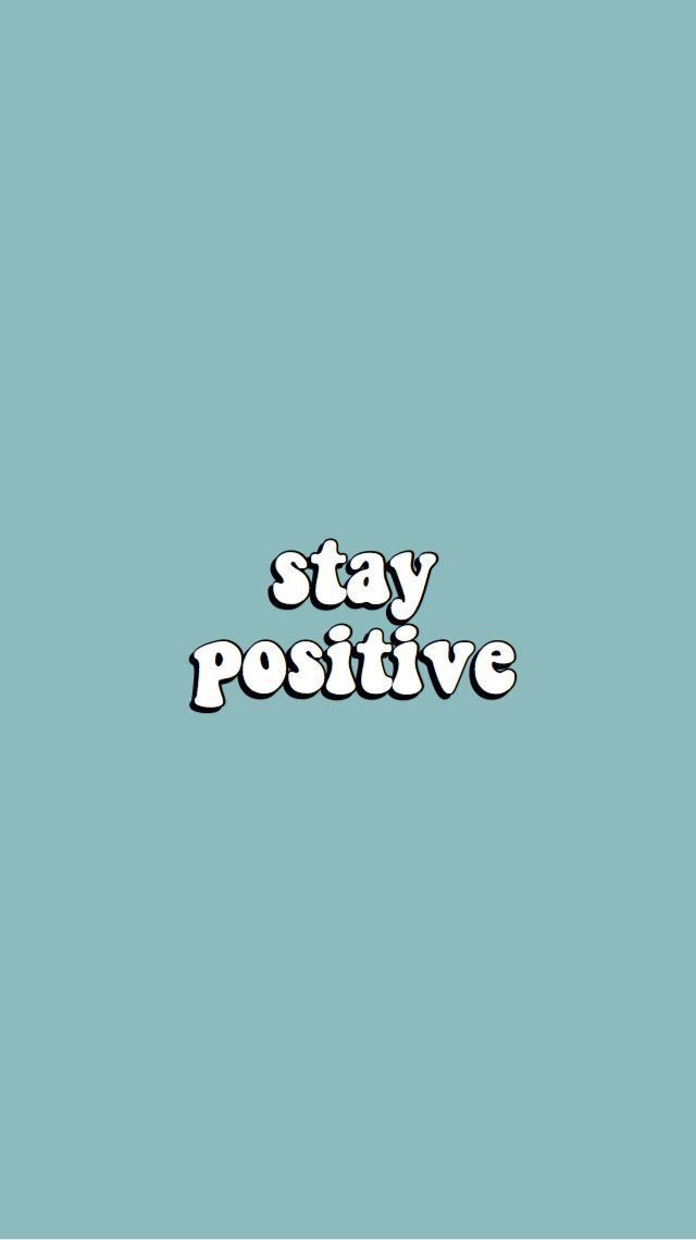 Stay Positive Words Wallpaper Inspirational Wallpapers Iphone Wallpaper Vsco