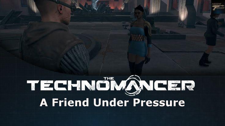 The Technomancer A Friend Under Pressure