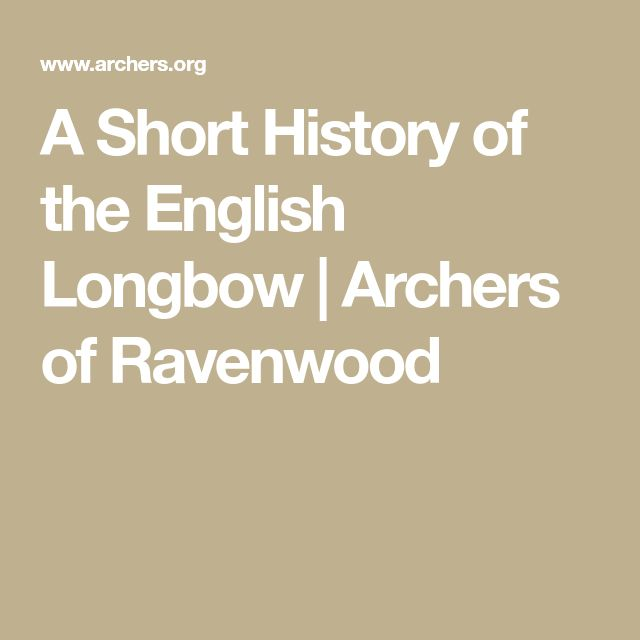 A Short History of the English Longbow | Archers of Ravenwood