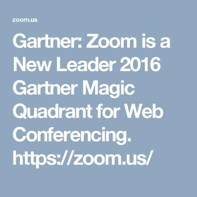 Gartner: Zoom is a New Leader 2016 Gartner Magic Quadrant for Web Conferencing.  https://zoom.us/