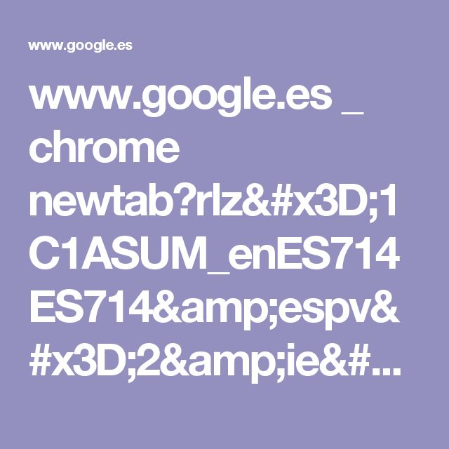 www.google.es _ chrome newtab?rlz=1C1ASUM_enES714ES714&espv=2&ie=UTF-8