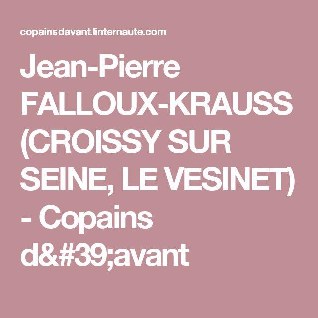 Jean-Pierre FALLOUX-KRAUSS (CROISSY SUR SEINE, LE VESINET) - Copains d'avant