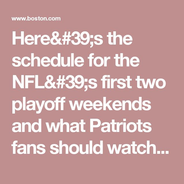 Here's the schedule for the NFL's first two playoff weekends and what Patriots fans should watch for
