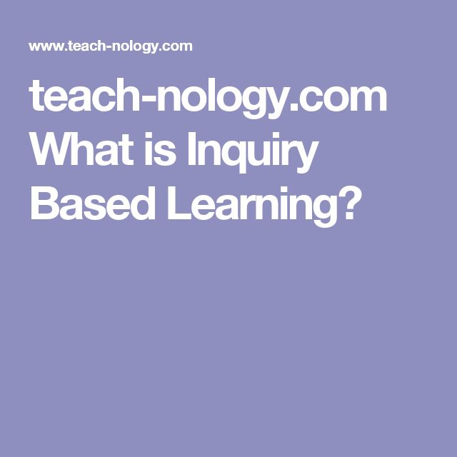 teach-nology.com  What is Inquiry Based Learning?