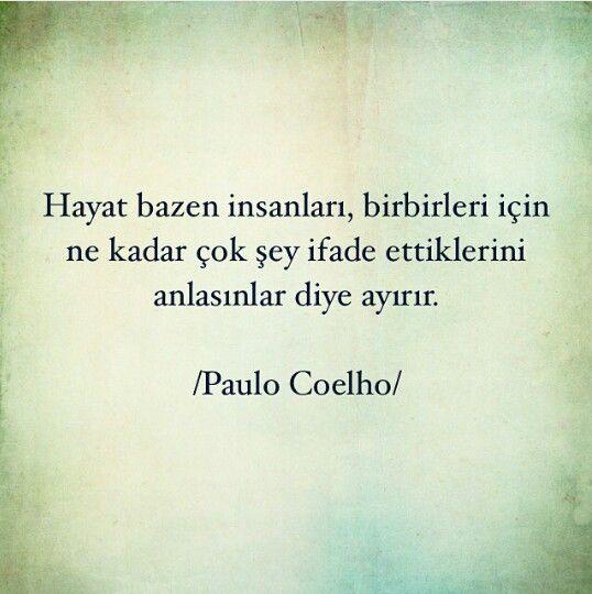 Hayat bazen insanları birbirleri için ne kadar çok şey ifade ettiklerini anlasınlar diye ayırır... Paulo Coelho.