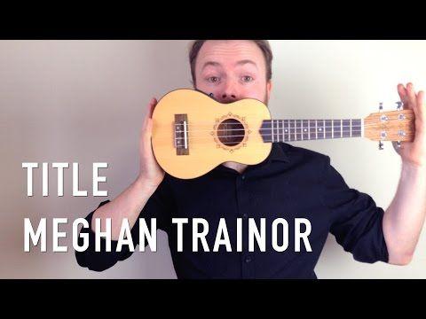 Title - Meghan Trainor (Ukulele Tutorial) - YouTube