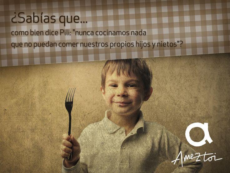 """¿Sabías que...Como bien dice Pili:""""nunca cocinamos nada que no puedan comer nuestros propios hijos y nietos? #Ameztoi"""