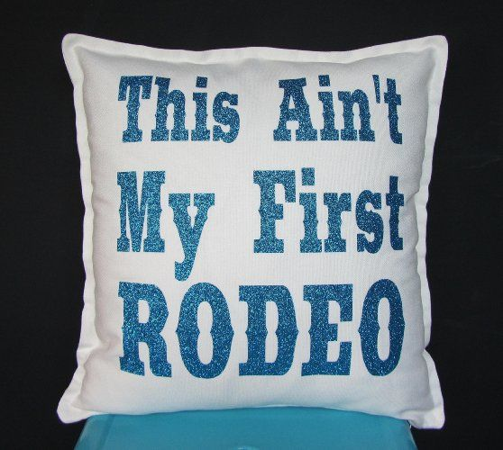 Amazon.com: This Ain't My First Rodeo Throw Pillow: Handmade Western Pillow - Cowgirl Home Decor - Dorm & Teen Bedroom Decorating Ideas - Pin Now & View Later Available in Aqua Glitter, Black Glitter and Gold Glitter Sparkle