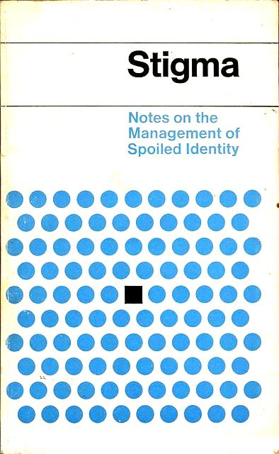 stigma essays in spoiled identity erving goffman Stigma: notes on the management of spoiled identity: erving goffman:  but the primary focus is in discussing the relationship between identity and stigma goffman .