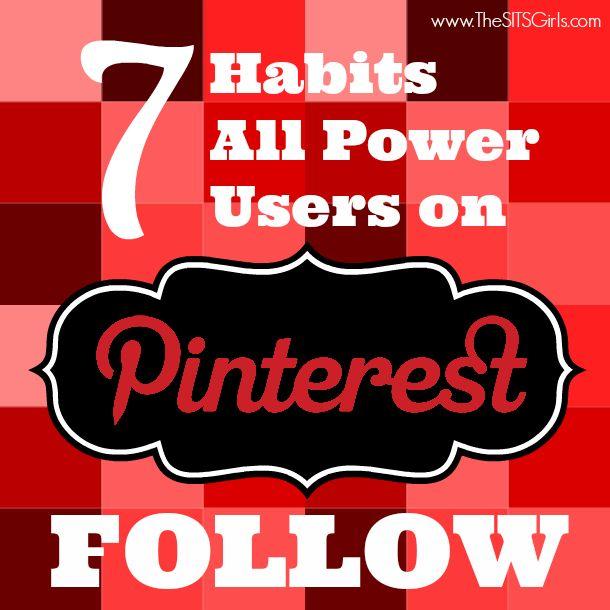 Pinterest tips - 7 habits all power users on Pinterest follow: http://www.thesitsgirls.com/social-media/best-pinterest-tips-from-power-users/ #pinterest #socialmedia