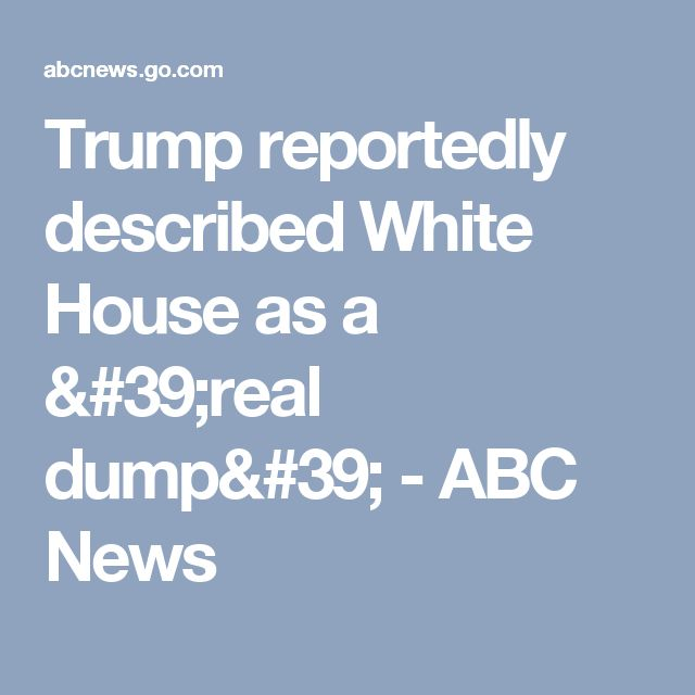 Trump reportedly described White House as a 'real dump' - ABC News