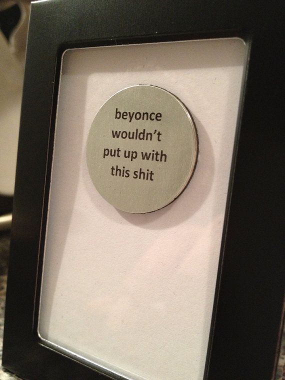 Hey, I found this really awesome Etsy listing at https://www.etsy.com/listing/170607783/beyonce-wouldnt-put-up-with-this-s-quote