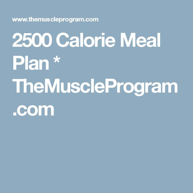2500 Calorie Meal Plan * TheMuscleProgram.com