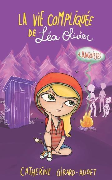 La vie compliquée de Léa Olivier (tome 4) : Angoisses - Catherine Girard-Audet