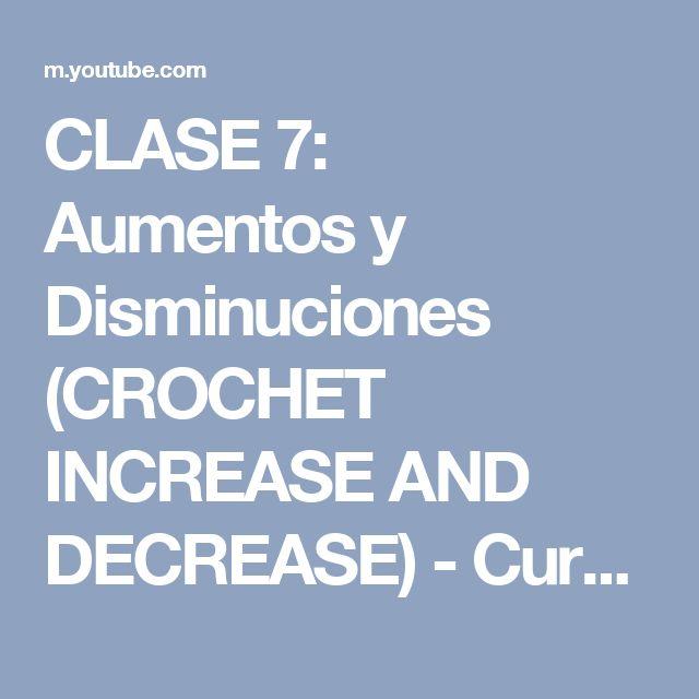 CLASE 7: Aumentos y Disminuciones (CROCHET INCREASE AND DECREASE) - Curso Básico de Crochet - YouTube