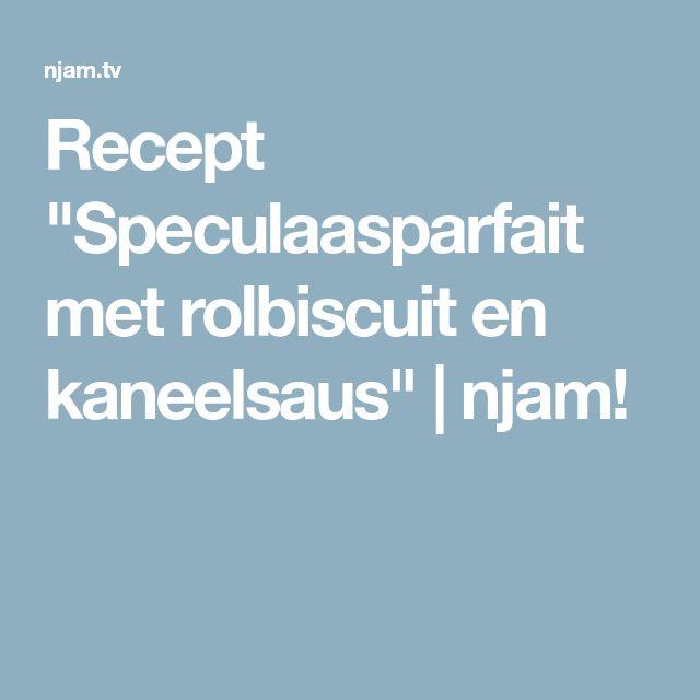 "Recept ""Speculaasparfait met rolbiscuit en kaneelsaus""   njam!"
