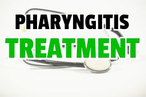 Pharyngitis Treatment (Acute, Chronic, Viral and Bacterial)