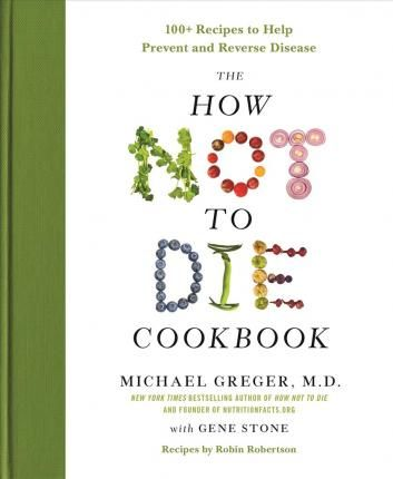 The How Not to Die Cookbook : M D Michael Greger : 9781250127761  From Michael Greger, M.D., FACLM, the physician behind the trusted and wildly popular website Nutritionfacts.org, and author of the New York Times bestselling book How Not to Die, comes a beautifully-designed, comprehensive cookbook complete with more than 120 recipes for delicious, life-saving, plant-based meals, snacks, and beverages