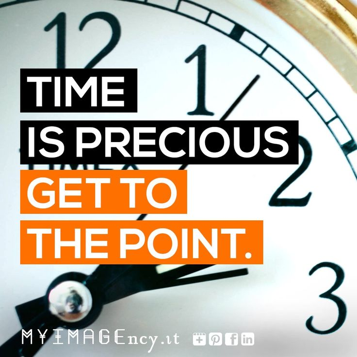 time is precious - get to the point
