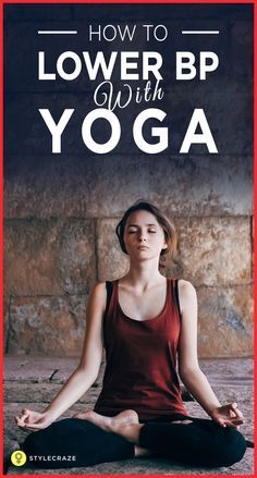 """When people get extremely angry, we casually say """"Oh God! Their blood pressure has gone up."""" But do you know how serious that condition really is? Although age and family history influence high blood pressure, today, poor lifestyle choices also affect blood pressure. Here are 8 powerful yet easy asanas that will help lower hig blood pressure.  #YogaPoses"""