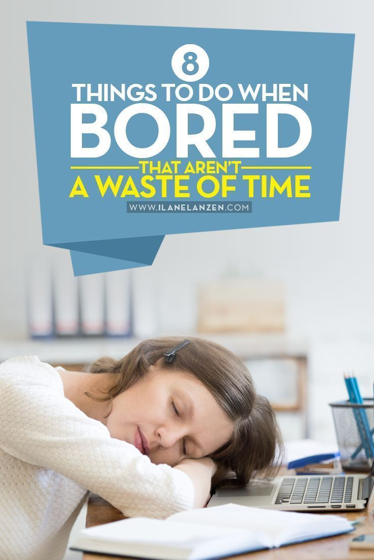 Bored | There are some articles that list off thousands of useless things to do when bored, but they are mostly a waste of time | http://www.ilanelanzen.com/personaldevelopment/8-things-to-do-when-bored-that-arent-a-waste-of-time/