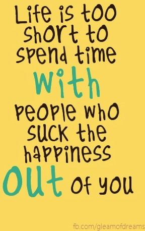 Happiness quote. -Absolutely!! I choose to eliminate negative, life sucking miserable people from OUR family. Make Your Smile Count Each moment. More Smiles From Plaza Dental Group.