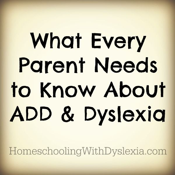 What Parents of Dyslexics Need to Know About ADD & ADHD - Homeschooling with Dyslexia