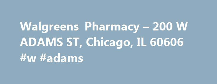 Walgreens Pharmacy – 200 W ADAMS ST, Chicago, IL 60606 #w #adams http://san-diego.remmont.com/walgreens-pharmacy-200-w-adams-st-chicago-il-60606-w-adams/  # Your Walgreens Store Tell us how we can improve this page: Patient care services at Healthcare Clinic locations at Walgreens are provided by Take Care Health Services, an independently owned professional corporation whose licensed healthcare professionals are not employed by or agents of Walgreen Co. or its subsidiaries, including Take…