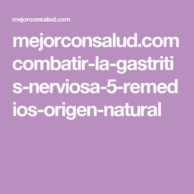 mejorconsalud.com combatir-la-gastritis-nerviosa-5-remedios-origen-natural