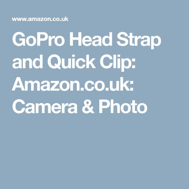 GoPro Head Strap and Quick Clip: Amazon.co.uk: Camera & Photo