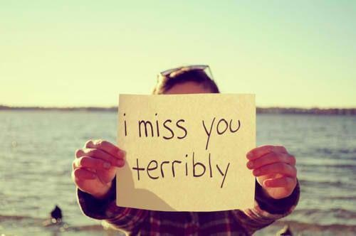 I miss you terribly <3