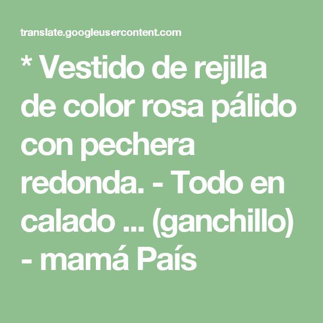* Vestido de rejilla de color rosa pálido con pechera redonda. - Todo en calado ... (ganchillo) - mamá País