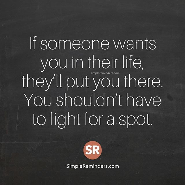 """If someone wants you in their life, they'll put you there. You shouldn't have to fight for a spot."" — Unknown Author #SimpleReminders #SRN @BryantMcGill @JenniYoung_ #quote #relationships #priorities #effort #friendship #priorities"