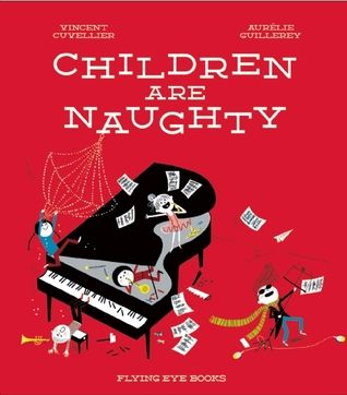 """Children are Naughty"", by Vincent Cuvellier and Aurélie Guillerey.  Children are naughty and parents are nice.  A tongue-in-cheek story about right and wrong, giving kids the opportunity to learn through laughter."