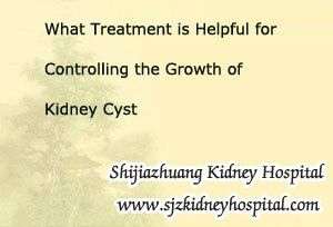 I am a kidney cyst patient and now my creatinine level has up to 1.7 but without any other symptoms. I want to know what treatment is helpful for controlling the growth of kidney cyst?